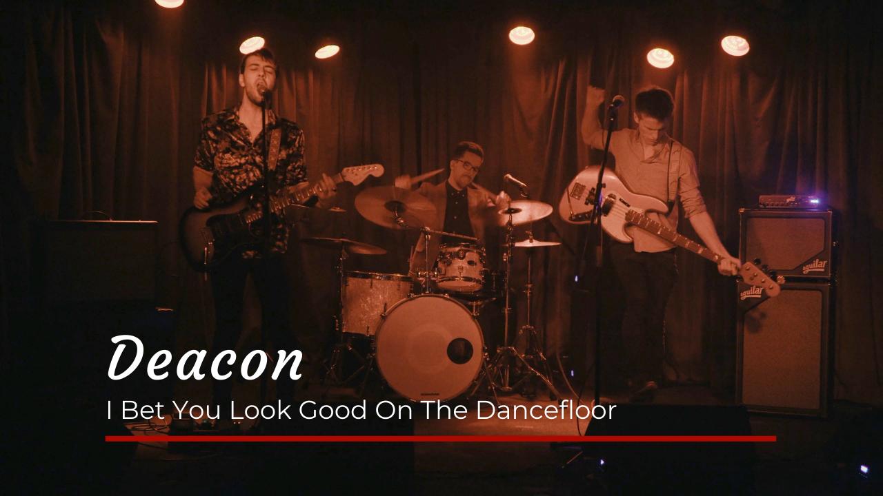Deacon I Bet You Look Good On The Dancefloor